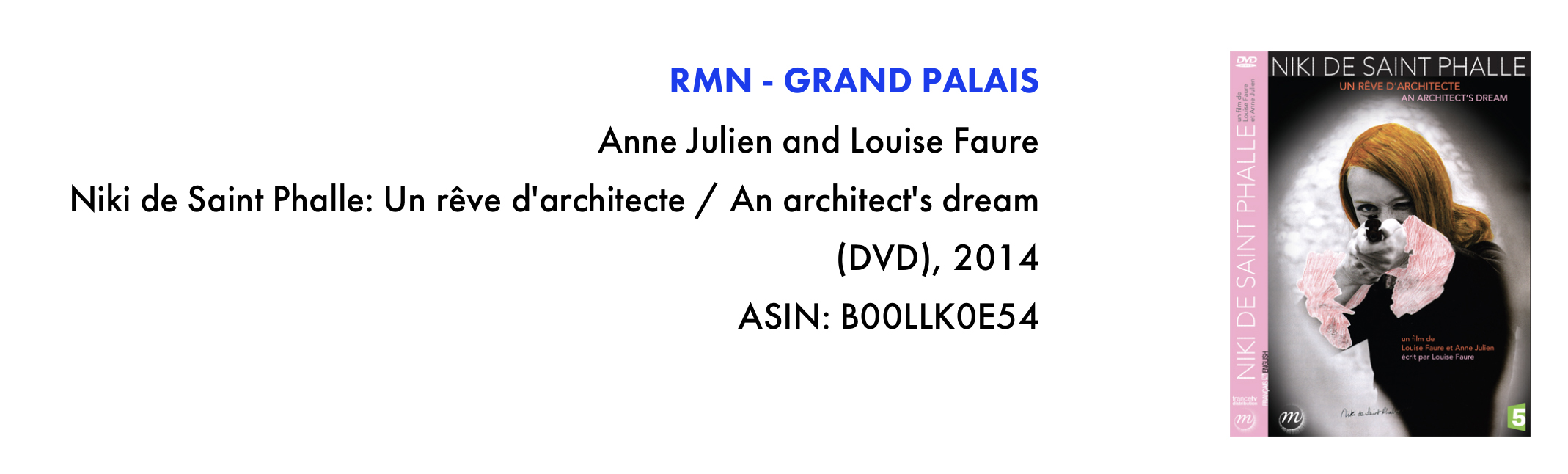 RMN Grand Palais. DVD titled Niki de Saint Phalle: An Architect's dream from 2014. ASIN number for purchase: B00LLK054